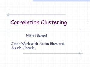 Correlation Clustering Nikhil Bansal Joint Work with Avrim