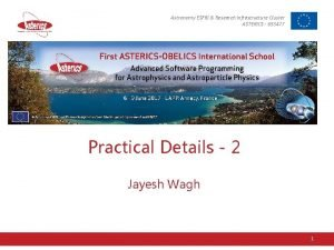 Astronomy ESFRI Research Infrastructure Cluster ASTERICS 653477 Practical