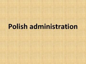 Polish administration Polish political system Government administration Local
