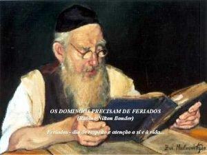 OS DOMINGOS PRECISAM DE FERIADOS Rabino Nilton Bonder