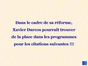 Dans le cadre de sa rforme Xavier Darcos