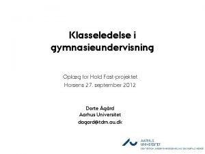 Klasseledelse i gymnasieundervisning Oplg for Hold Fastprojektet Horsens
