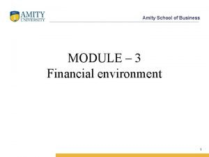 Amity School of Business MODULE 3 Financial environment