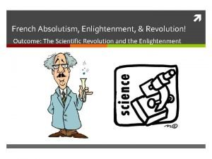 French Absolutism Enlightenment Revolution Outcome The Scientific Revolution