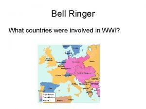 Bell Ringer What countries were involved in WWI