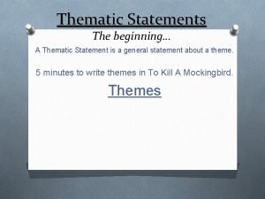 Thematic Statements The beginning A Thematic Statement is