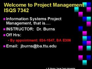 Welcome to Project Management ISQS 7342 n Information