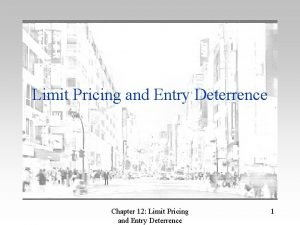 Limit Pricing and Entry Deterrence Chapter 12 Limit