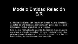 Modelo Entidad Relacin ER El modelo entidad relacin
