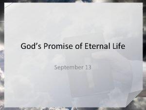 Gods Promise of Eternal Life September 13 What