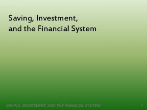 Saving Investment and the Financial System SAVING INVESTMENT
