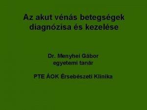 Az akut vns betegsgek diagnzisa s kezelse Dr