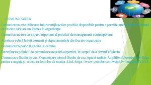 COMUNICAREA Comunicarea este utilizarea tuturor mijloacelor posibile disponibile