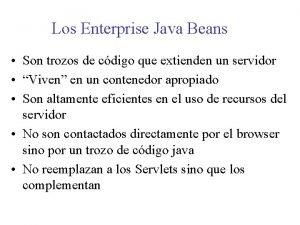 Los Enterprise Java Beans Son trozos de cdigo
