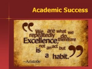 Academic Success Academic Success 1 2 You are
