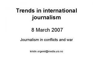 Trends in international journalism 8 March 2007 Journalism