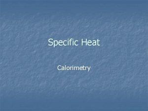 Specific Heat Calorimetry Calculating Heat Transferred Q m