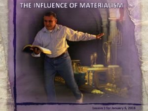 THE INFLUENCE OF MATERIALISM Lesson 1 for January