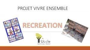 PROJET VIVRE ENSEMBLE RECREATION 1 Dfinition et rle