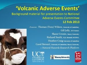 Volcanic Adverse Events Background material for presentation to