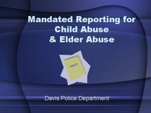 Mandated Reporting for Child Abuse Elder Abuse Davis
