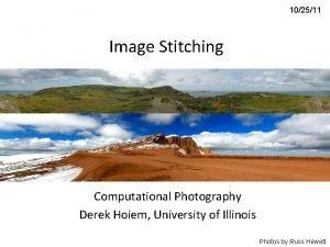102511 Image Stitching Computational Photography Derek Hoiem University