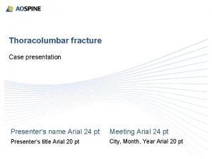 Thoracolumbar fracture Case presentation Presenters name Arial 24