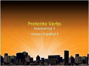 Preterite Verbs Avancemos 3 Honors Espaol 3 Preterite