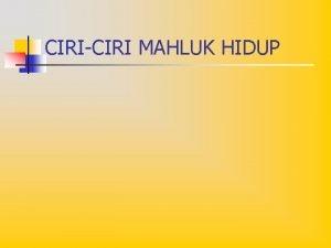 CIRICIRI MAHLUK HIDUP Ciri Mahluk Hidup 1 2