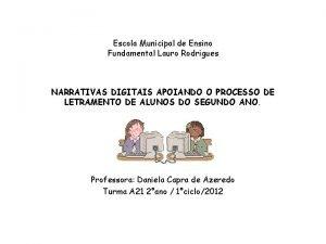 Escola Municipal de Ensino Fundamental Lauro Rodrigues NARRATIVAS