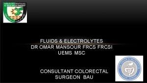 FLUIDS ELECTROLYTES DR OMAR MANSOUR FRCSI UEMS MSC