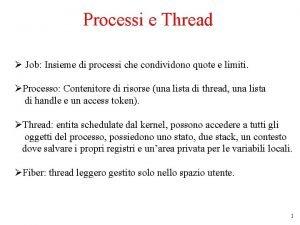 Processi e Thread Job Insieme di processi che