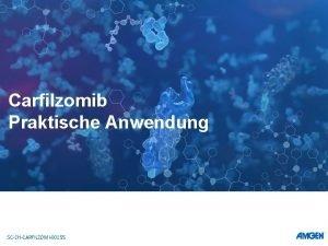 Carfilzomib Praktische Anwendung SCCHCARFILZOMI00155 bersicht 1 Das multiple