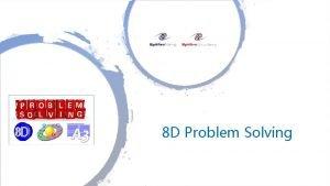 8 D Problem Solving 8 D Problem Solving