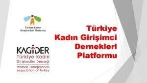 Trkiye Kadn Giriimci Dernekleri Platformu Trkiye Kadn Giriimci