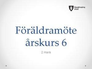 Frldramte rskurs 6 2 mars Dagordning Arbetslaget presenterar