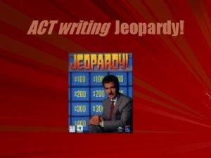 ACT writing Jeopardy ACT writing Jeopardy Planning Composition