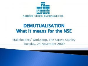 DEMUTUALISATION What it means for the NSE Stakeholders
