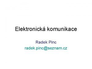 Elektronick komunikace Radek Pinc radek pincseznam cz Elektronick
