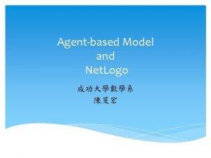 Agentbased Model and Net Logo Agentbased model An