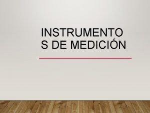 INSTRUMENTO S DE MEDICIN INSTRUMENTO DE MEDICIN Un