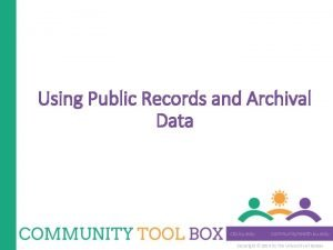 Using Public Records and Archival Data Copyright 2014