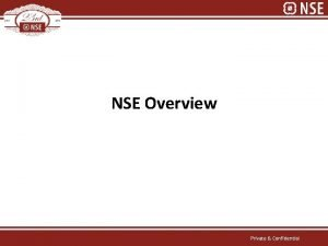 NSE Overview Private Confidential Then Now Particulars 1994
