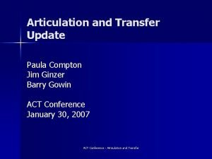 Articulation and Transfer Update Paula Compton Jim Ginzer