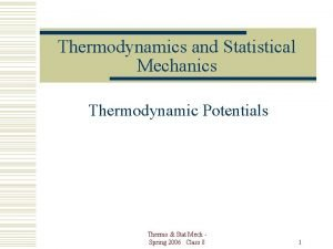 Thermodynamics and Statistical Mechanics Thermodynamic Potentials Thermo Stat
