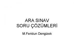 ARA SINAV SORU ZMLER M Feridun Dengizek SORU