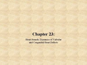 Chapter 23 Heart Sounds Dynamics of Valvular and