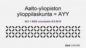 Aaltoyliopiston ylioppilaskunta AYY SCI ENG orientaatio 6 9