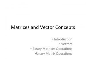 Matrices and Vector Concepts Introduction Vectors Binary Matrices