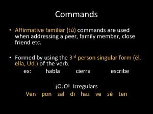 Commands Affirmative familiar t commands are used when